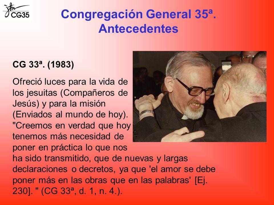 Congregación General 35ª. Antecedentes CG 33ª. (1983) Ofreció luces para la vida de los jesuitas (Compañeros de Jesús) y para la misión (Enviados al m