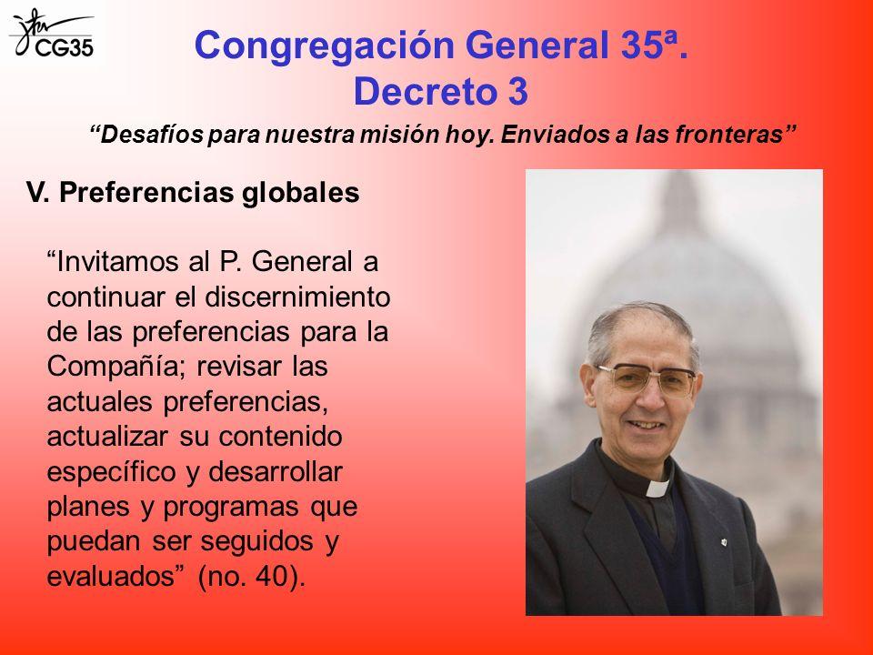 Congregación General 35ª. Decreto 3 Desafíos para nuestra misión hoy. Enviados a las fronteras V. Preferencias globales Invitamos al P. General a cont