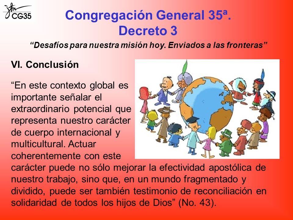 Congregación General 35ª. Decreto 3 Desafíos para nuestra misión hoy. Enviados a las fronteras VI. Conclusión En este contexto global es importante se