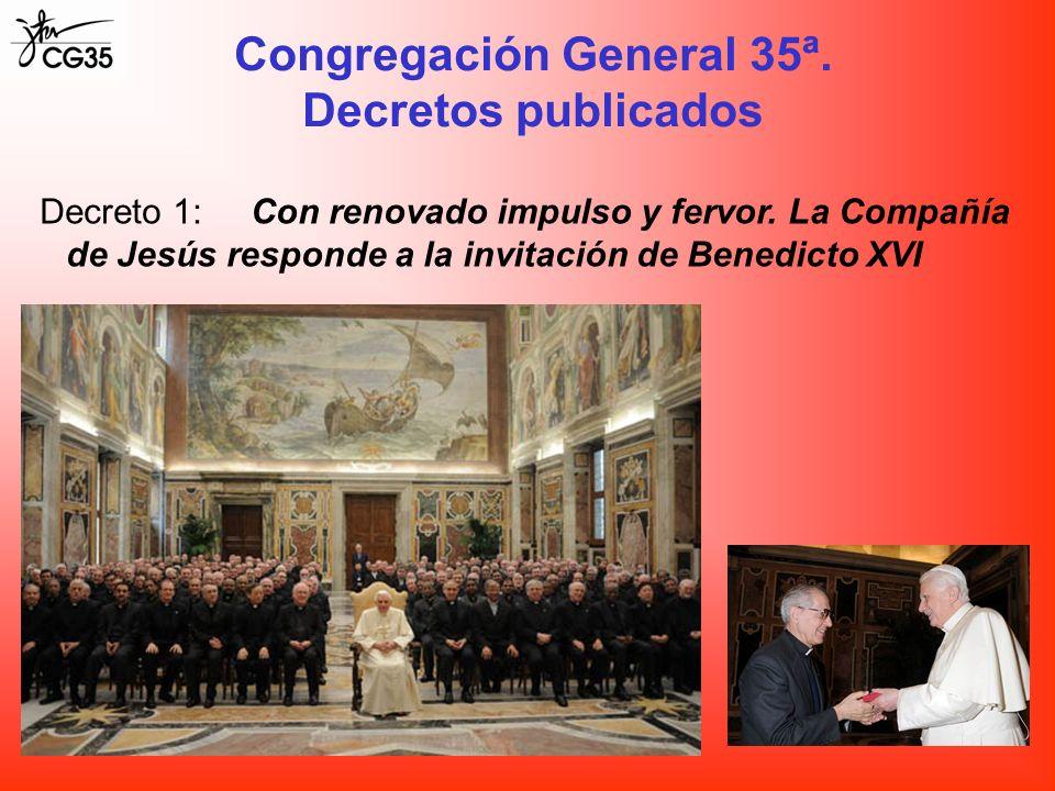 Congregación General 35ª. Decretos publicados Decreto 1:Con renovado impulso y fervor. La Compañía de Jesús responde a la invitación de Benedicto XVI