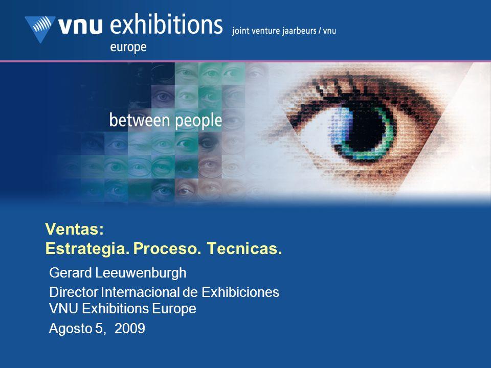 Ventas: Estrategia. Proceso. Tecnicas. Gerard Leeuwenburgh Director Internacional de Exhibiciones VNU Exhibitions Europe Agosto 5, 2009