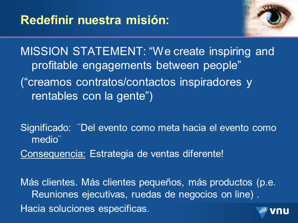 Redefinir nuestra misión: MISSION STATEMENT: We create inspiring and profitable engagements between people (creamos contratos/contactos inspiradores y