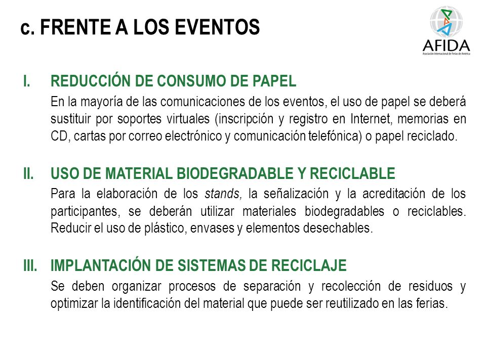 c. FRENTE A LOS EVENTOS I.REDUCCIÓN DE CONSUMO DE PAPEL En la mayoría de las comunicaciones de los eventos, el uso de papel se deberá sustituir por so