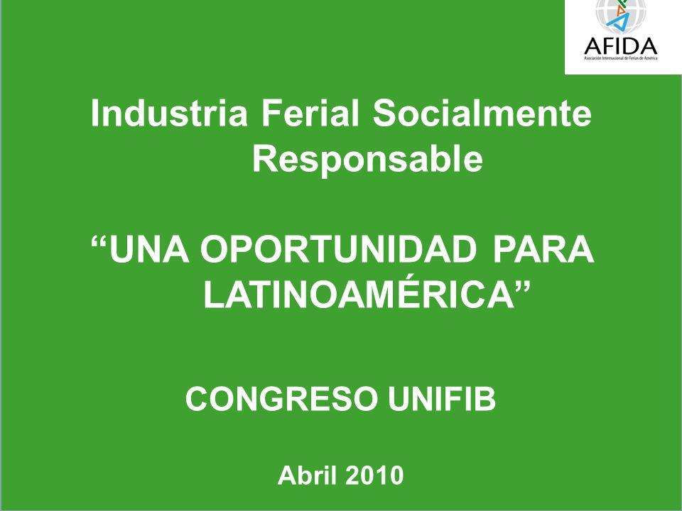 Industria Ferial Socialmente Responsable UNA OPORTUNIDAD PARA LATINOAMÉRICA CONGRESO UNIFIB Abril 2010