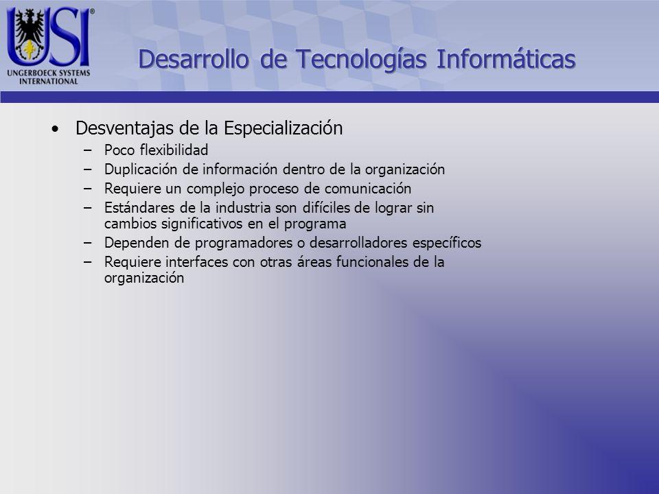 Desventajas de la Especialización –Poco flexibilidad –Duplicación de información dentro de la organización –Requiere un complejo proceso de comunicaci