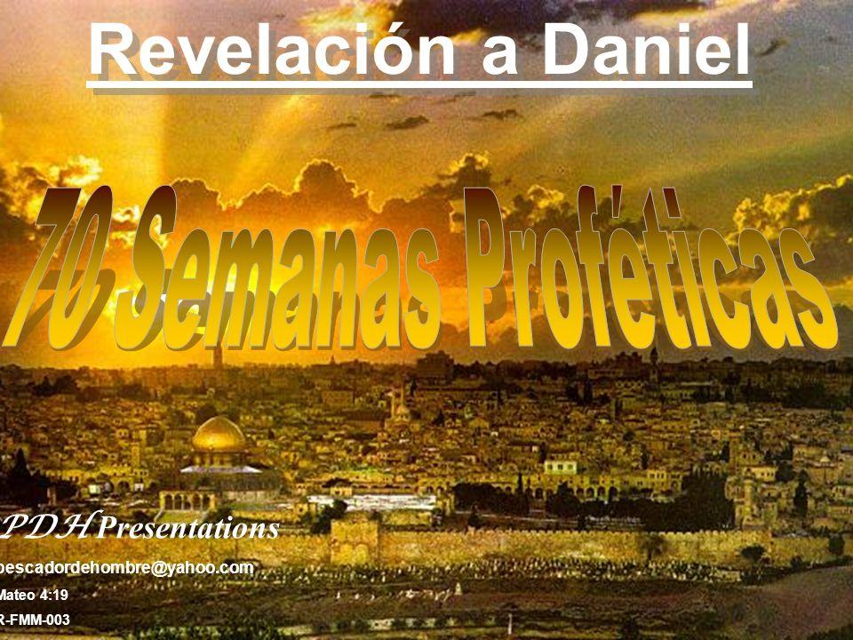 Revelación a Daniel PDH Presentations pescadordehombre@yahoo.com Mateo 4:19 R-FMM-003