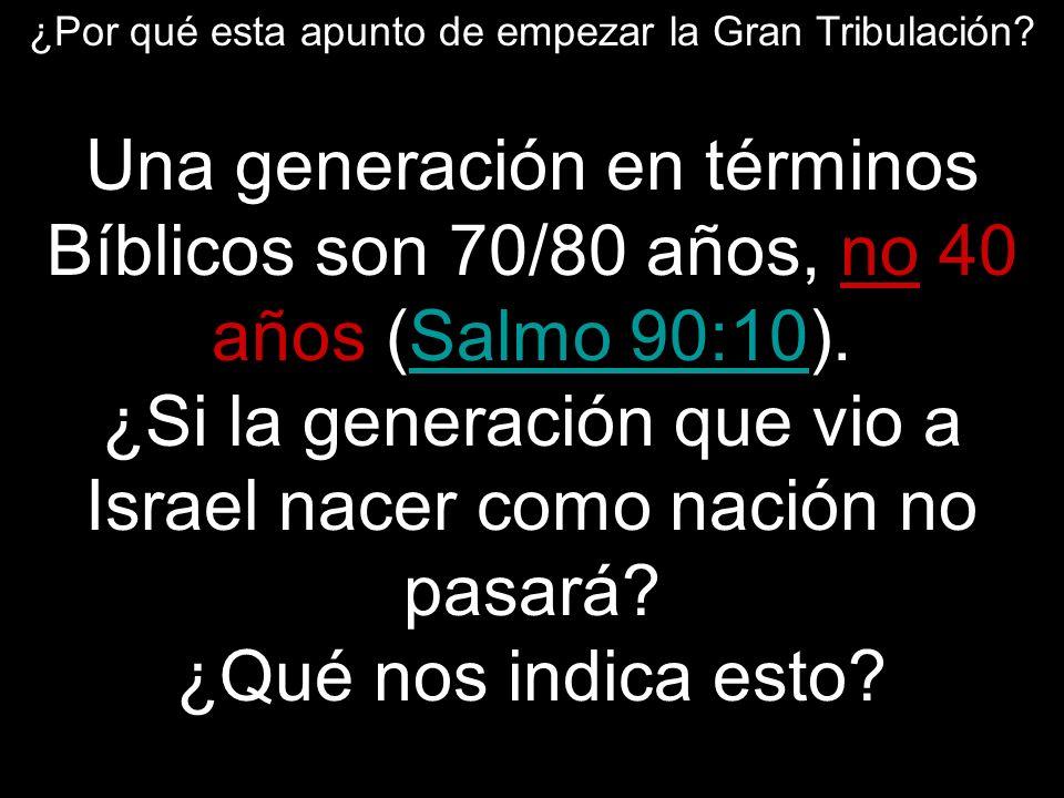 Una generación en términos Bíblicos son 70/80 años, no 40 años (Salmo 90:10).Salmo 90:10 ¿Si la generación que vio a Israel nacer como nación no pasar
