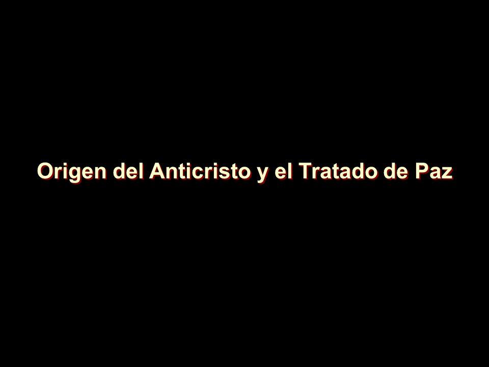 Origen del Anticristo y el Tratado de Paz Origen del Anticristo y el Tratado de Paz