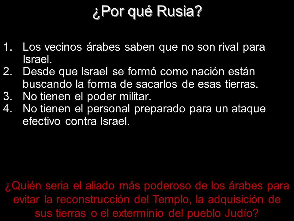 ¿Por qué Rusia? 1.Los vecinos árabes saben que no son rival para Israel. 2.Desde que Israel se formó como nación están buscando la forma de sacarlos d