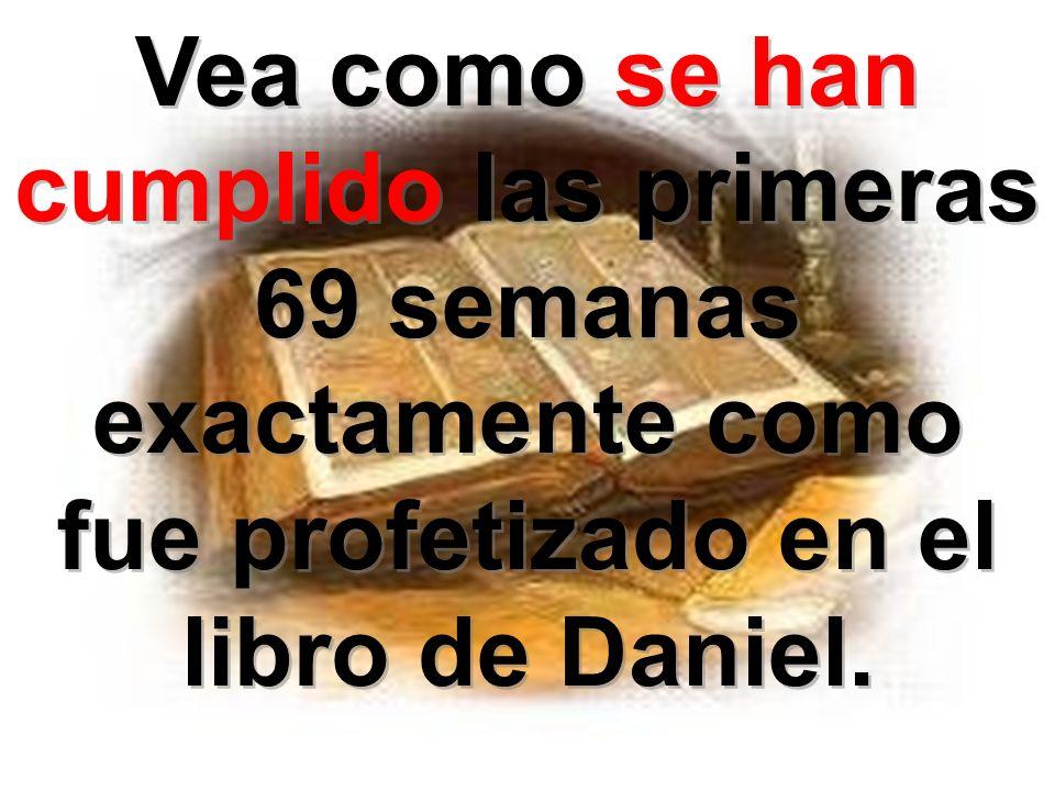 Vea como se han cumplido las primeras 69 semanas exactamente como fue profetizado en el libro de Daniel. Vea como se han cumplido las primeras 69 sema