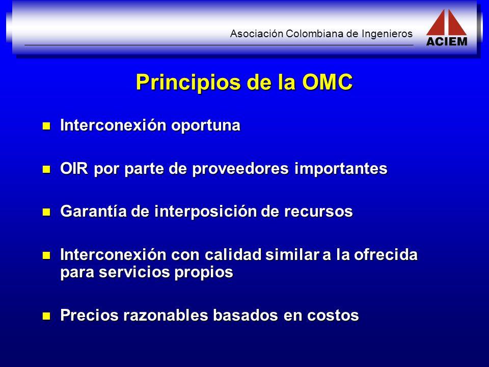 Asociación Colombiana de Ingenieros Principios de la OMC Interconexión oportuna Interconexión oportuna OIR por parte de proveedores importantes OIR po