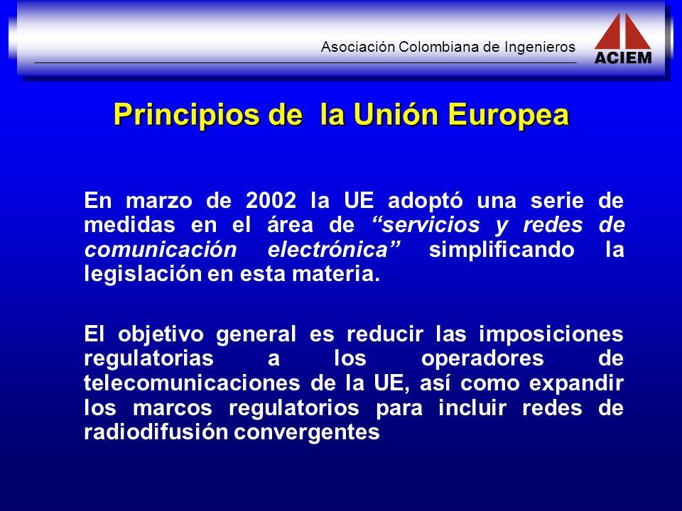 Asociación Colombiana de Ingenieros Principios de la Unión Europea En marzo de 2002 la UE adoptó una serie de medidas en el área de servicios y redes