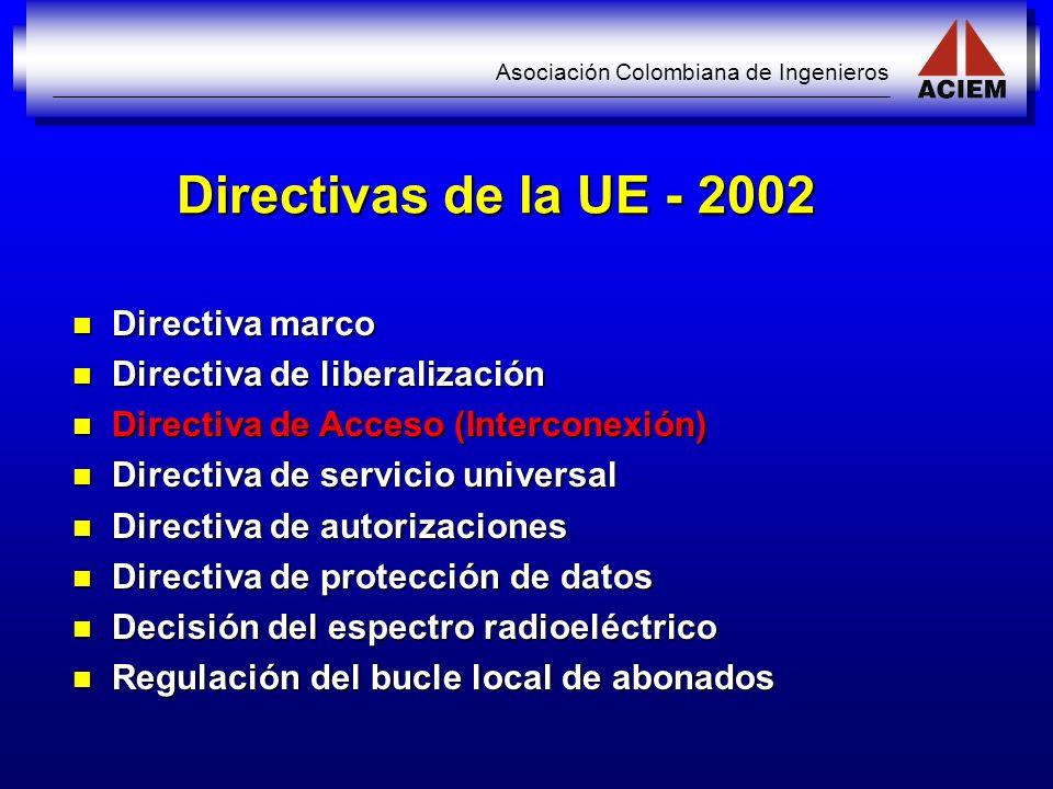 Asociación Colombiana de Ingenieros Directivas de la UE - 2002 Directiva marco Directiva marco Directiva de liberalización Directiva de liberalización