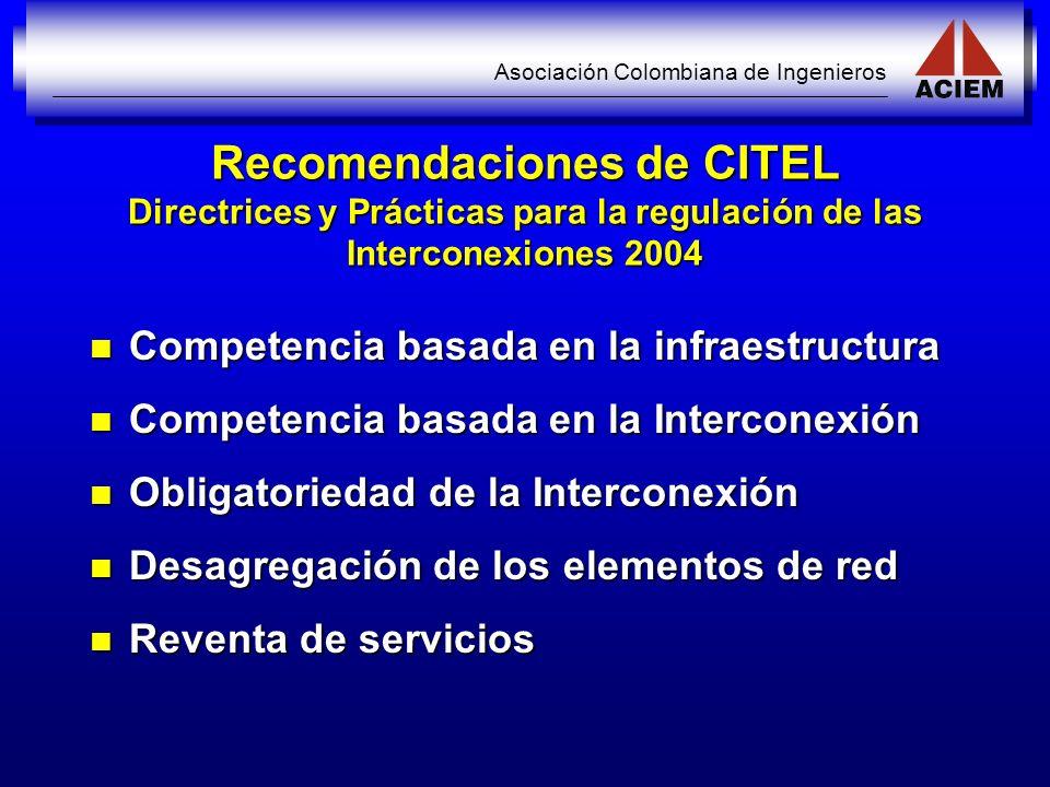 Asociación Colombiana de Ingenieros Recomendaciones de CITEL Directrices y Prácticas para la regulación de las Interconexiones 2004 Competencia basada