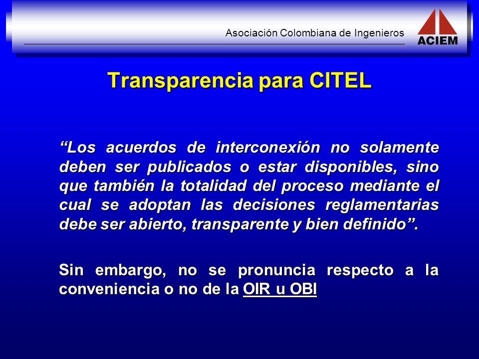 Asociación Colombiana de Ingenieros Transparencia para CITEL Los acuerdos de interconexión no solamente deben ser publicados o estar disponibles, sino