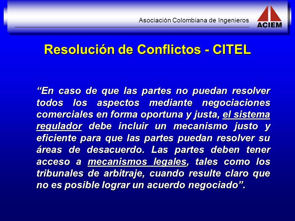 Asociación Colombiana de Ingenieros Resolución de Conflictos - CITEL En caso de que las partes no puedan resolver todos los aspectos mediante negociac