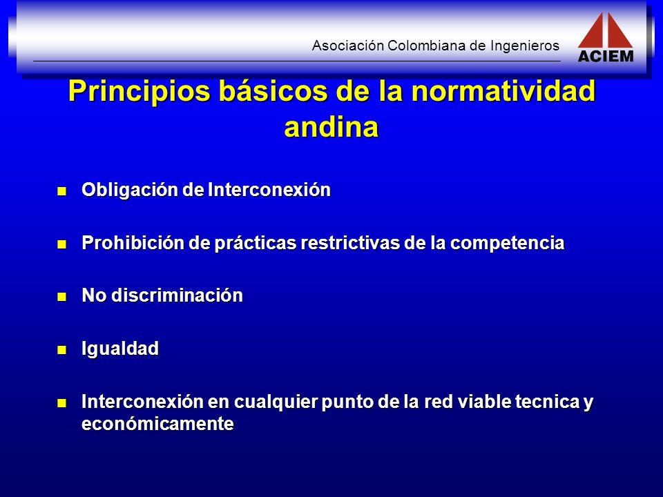 Asociación Colombiana de Ingenieros Principios básicos de la normatividad andina Obligación de Interconexión Obligación de Interconexión Prohibición d