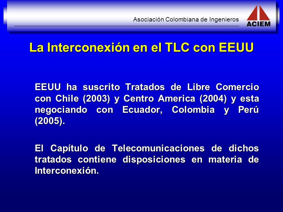 Asociación Colombiana de Ingenieros La Interconexión en el TLC con EEUU EEUU ha suscrito Tratados de Libre Comercio con Chile (2003) y Centro America