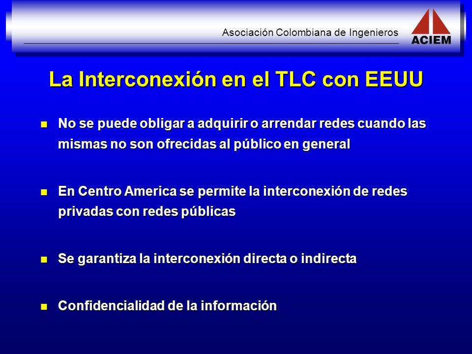 Asociación Colombiana de Ingenieros La Interconexión en el TLC con EEUU No se puede obligar a adquirir o arrendar redes cuando las mismas no son ofrec