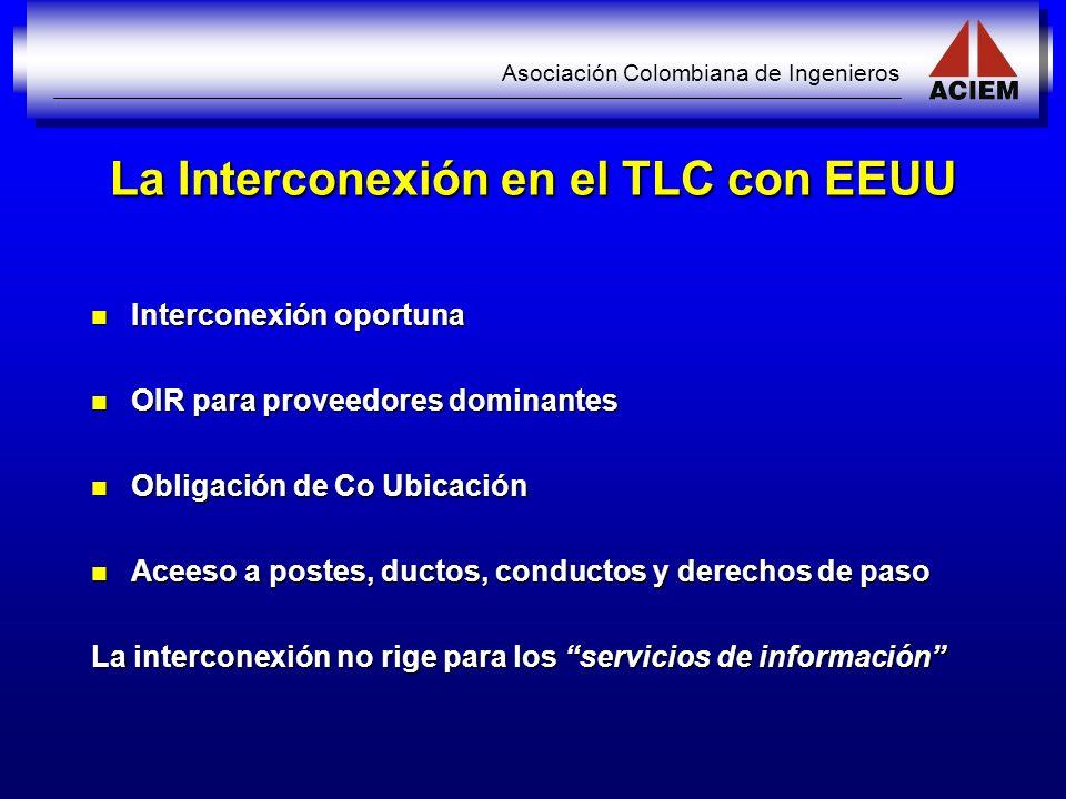 Asociación Colombiana de Ingenieros La Interconexión en el TLC con EEUU Interconexión oportuna Interconexión oportuna OIR para proveedores dominantes