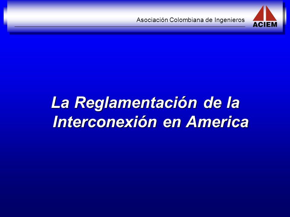 Asociación Colombiana de Ingenieros La Reglamentación de la Interconexión en America