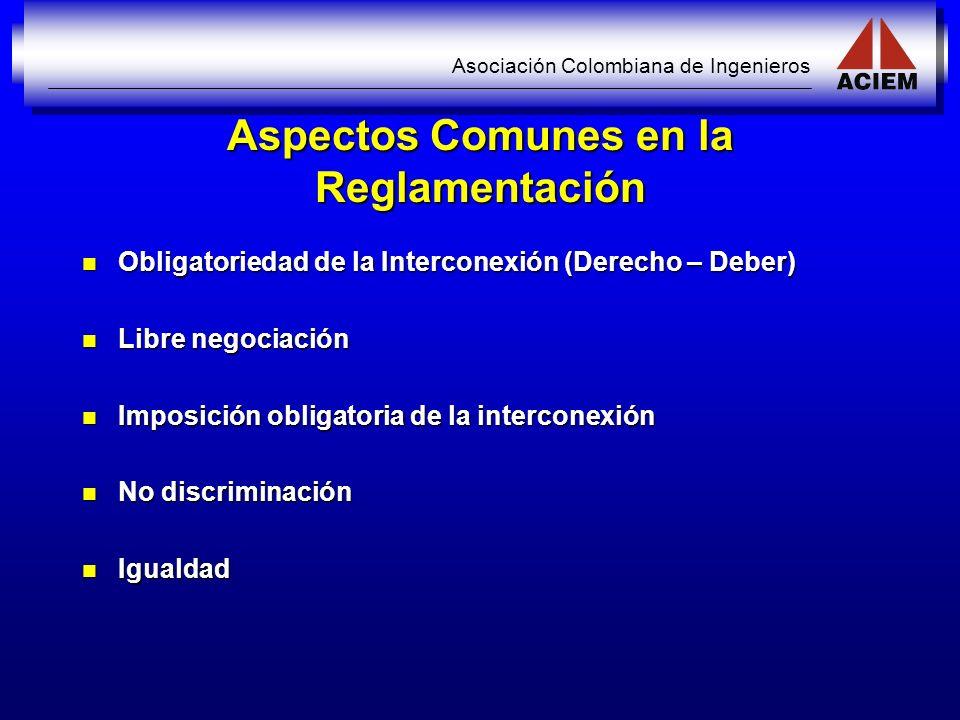 Asociación Colombiana de Ingenieros Aspectos Comunes en la Reglamentación Obligatoriedad de la Interconexión (Derecho – Deber) Obligatoriedad de la In