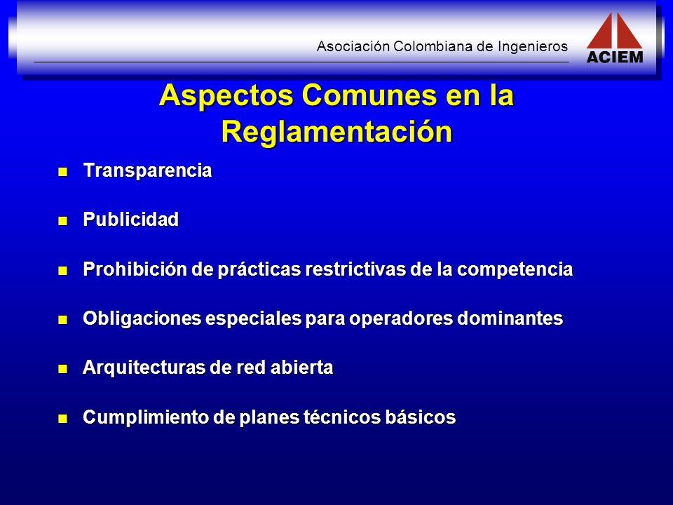 Asociación Colombiana de Ingenieros Aspectos Comunes en la Reglamentación Transparencia Transparencia Publicidad Publicidad Prohibición de prácticas r