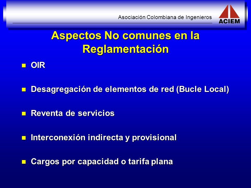 Asociación Colombiana de Ingenieros Aspectos No comunes en la Reglamentación OIR OIR Desagregación de elementos de red (Bucle Local) Desagregación de