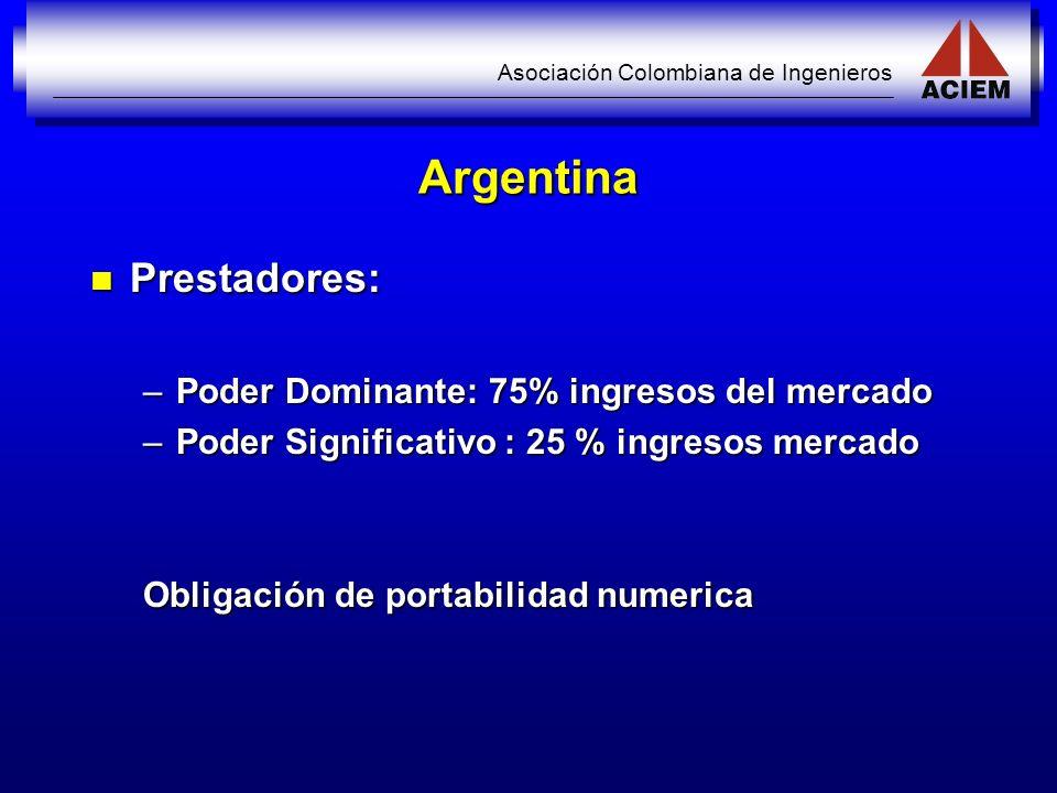 Asociación Colombiana de Ingenieros Argentina Prestadores: Prestadores: –Poder Dominante: 75% ingresos del mercado –Poder Significativo : 25 % ingreso