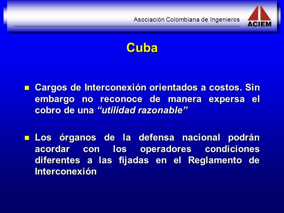 Asociación Colombiana de Ingenieros Cuba Cargos de Interconexión orientados a costos. Sin embargo no reconoce de manera expersa el cobro de una utilid