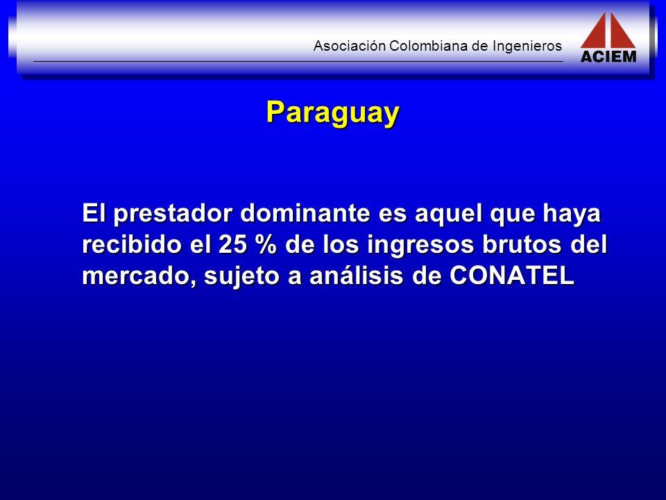 Asociación Colombiana de Ingenieros Paraguay El prestador dominante es aquel que haya recibido el 25 % de los ingresos brutos del mercado, sujeto a an