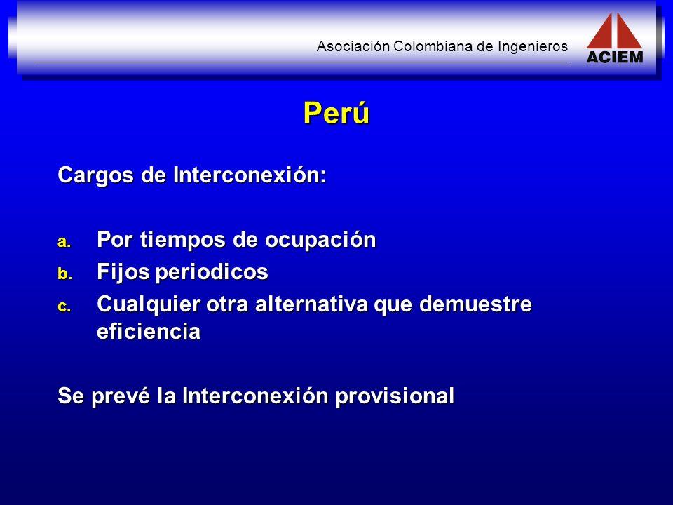 Asociación Colombiana de Ingenieros Perú Cargos de Interconexión: a. Por tiempos de ocupación b. Fijos periodicos c. Cualquier otra alternativa que de