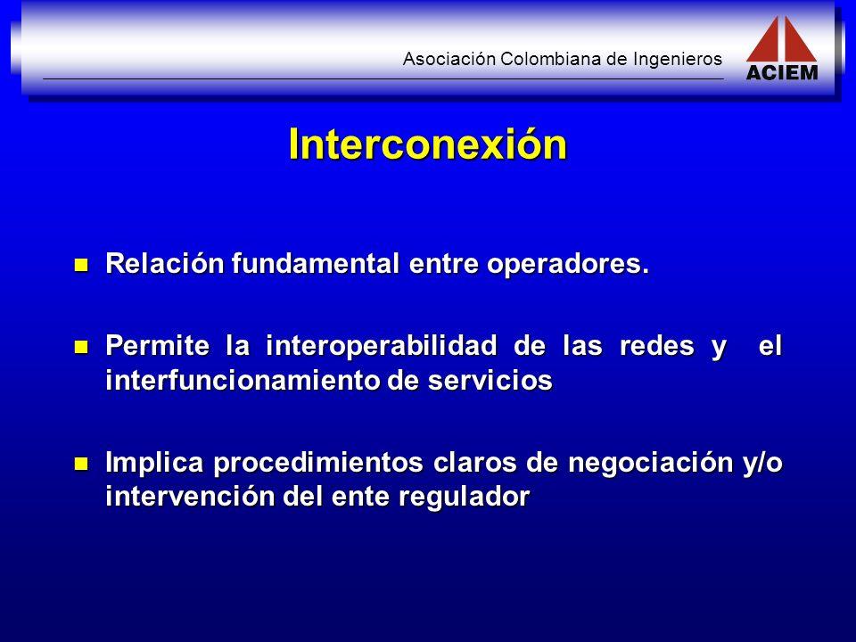 Asociación Colombiana de Ingenieros Interconexión Relación fundamental entre operadores. Relación fundamental entre operadores. Permite la interoperab