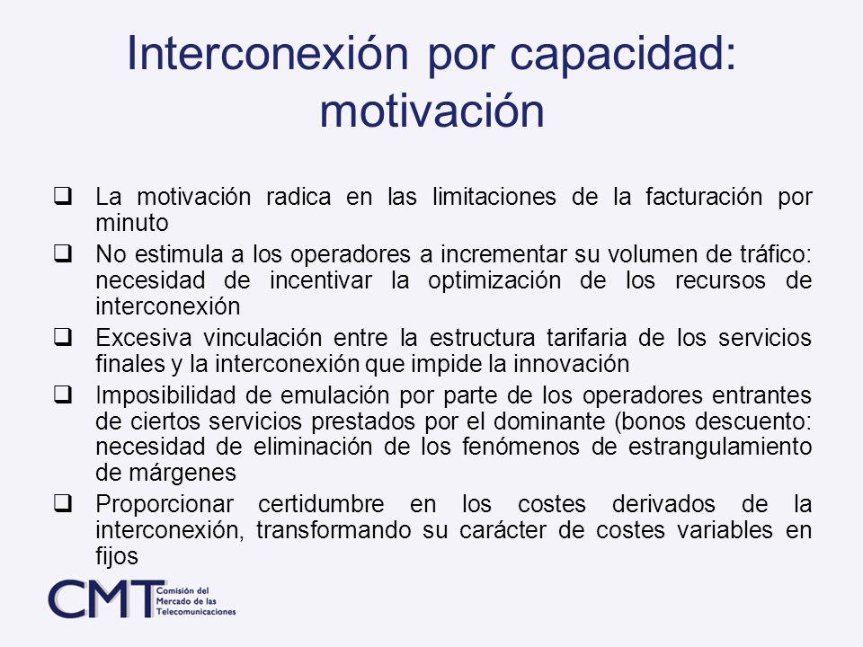 Interconexión por capacidad: motivación La motivación radica en las limitaciones de la facturación por minuto No estimula a los operadores a increment
