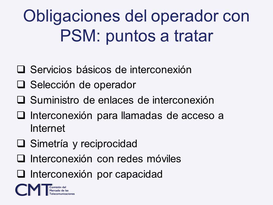 Obligaciones del operador con PSM: puntos a tratar Servicios básicos de interconexión Selección de operador Suministro de enlaces de interconexión Int