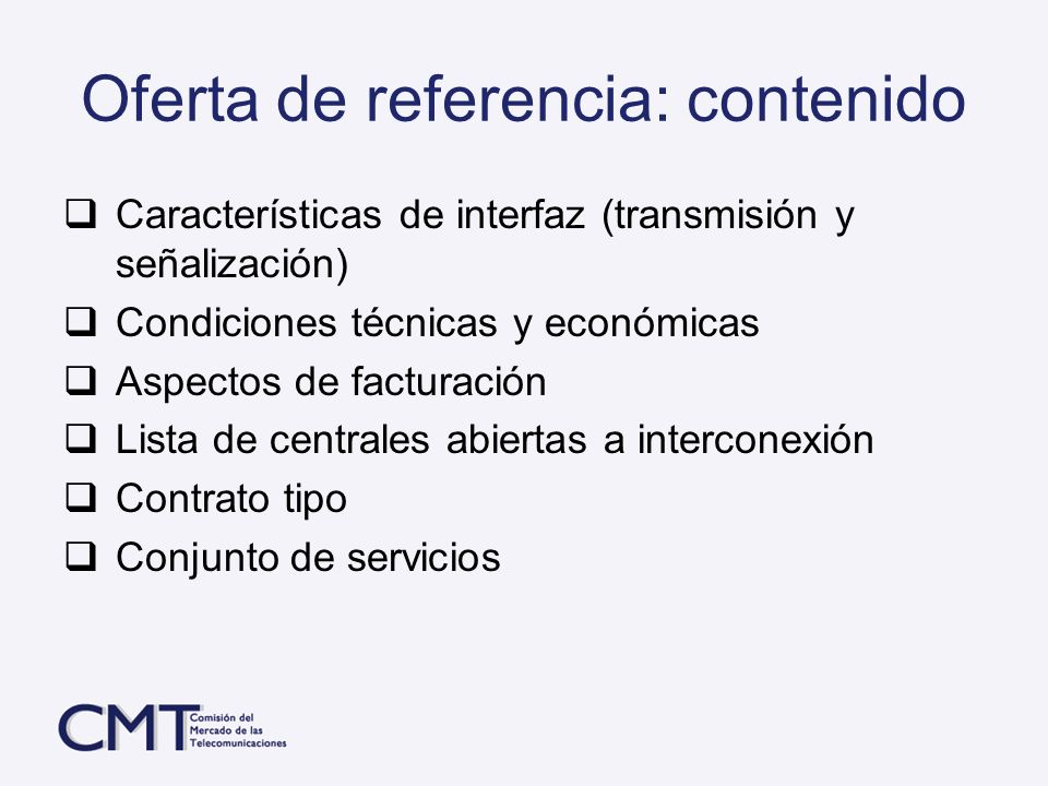 Oferta de referencia: contenido Características de interfaz (transmisión y señalización) Condiciones técnicas y económicas Aspectos de facturación Lis