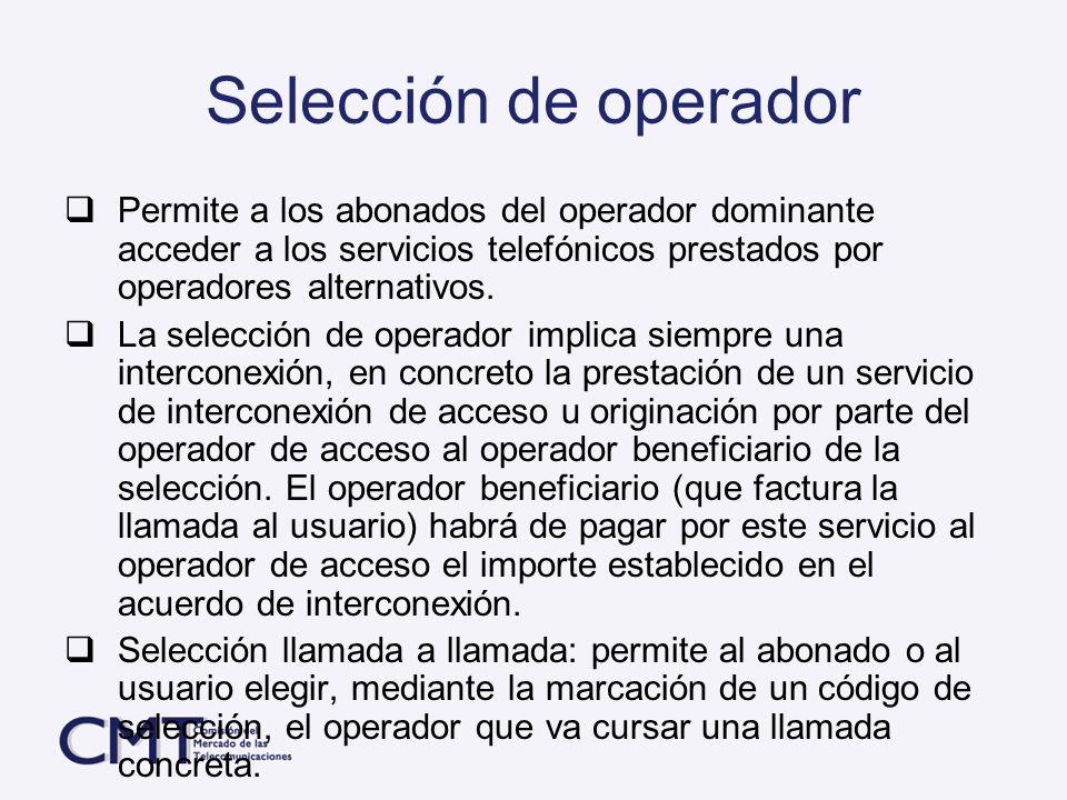 Selección de operador Permite a los abonados del operador dominante acceder a los servicios telefónicos prestados por operadores alternativos. La sele