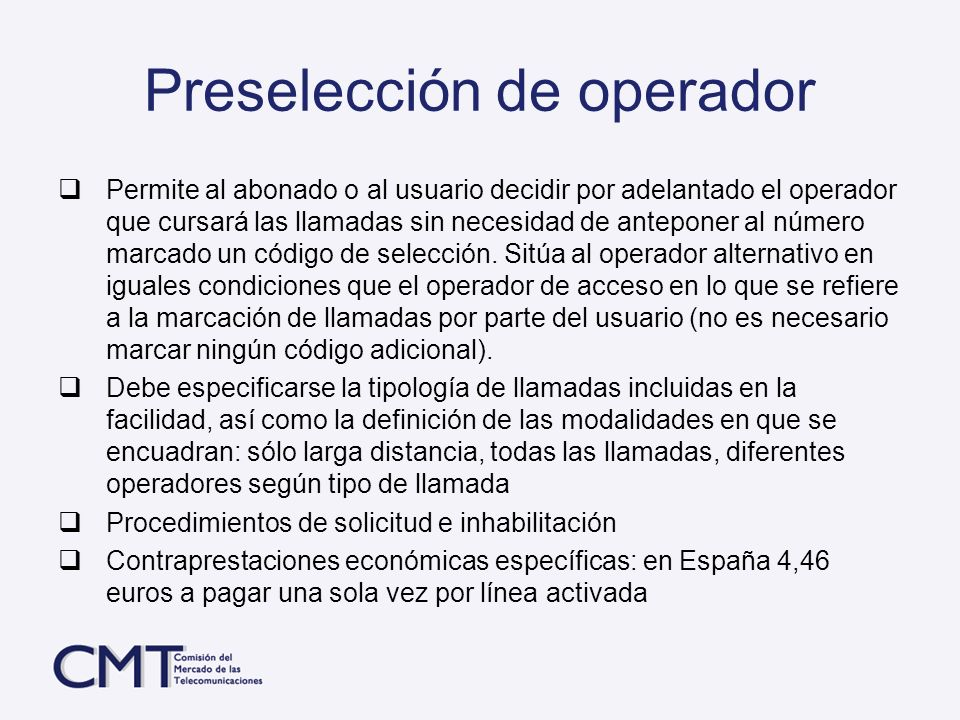 Preselección de operador Permite al abonado o al usuario decidir por adelantado el operador que cursará las llamadas sin necesidad de anteponer al núm