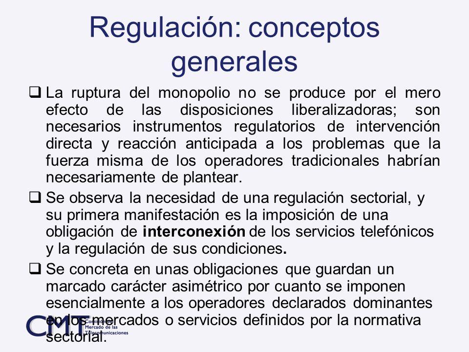 Regulación: conceptos generales La ruptura del monopolio no se produce por el mero efecto de las disposiciones liberalizadoras; son necesarios instrum