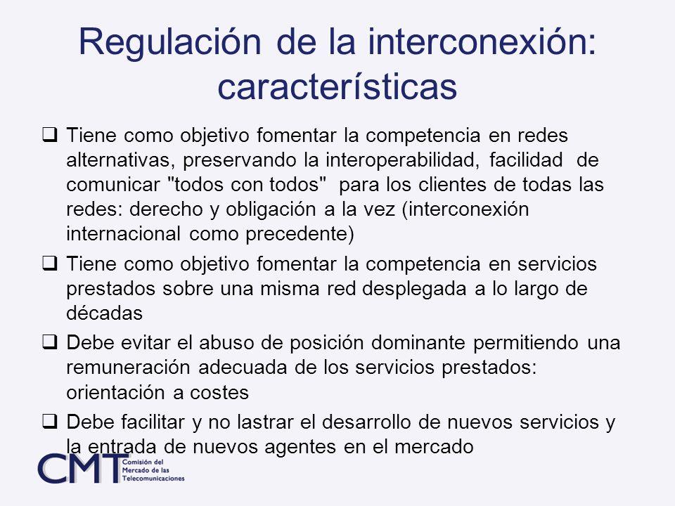 Regulación de la interconexión: características Tiene como objetivo fomentar la competencia en redes alternativas, preservando la interoperabilidad, f