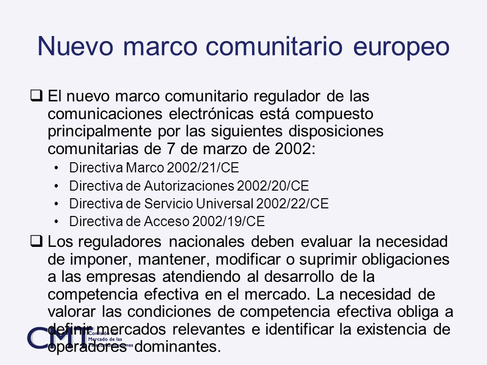 Nuevo marco comunitario europeo El nuevo marco comunitario regulador de las comunicaciones electrónicas está compuesto principalmente por las siguient