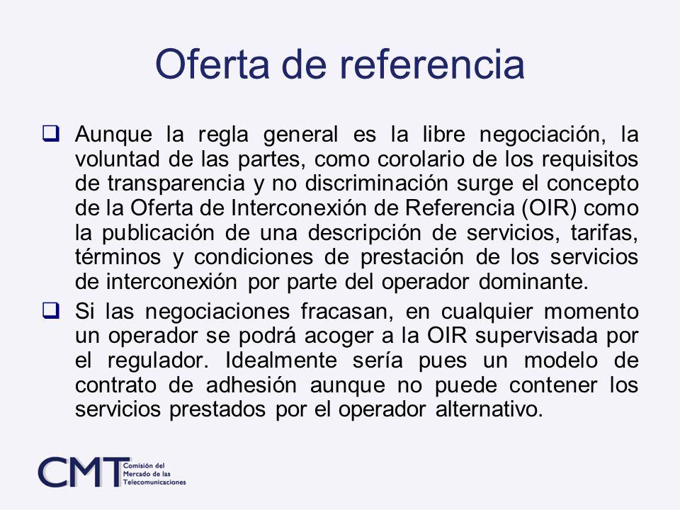 Oferta de referencia Aunque la regla general es la libre negociación, la voluntad de las partes, como corolario de los requisitos de transparencia y n