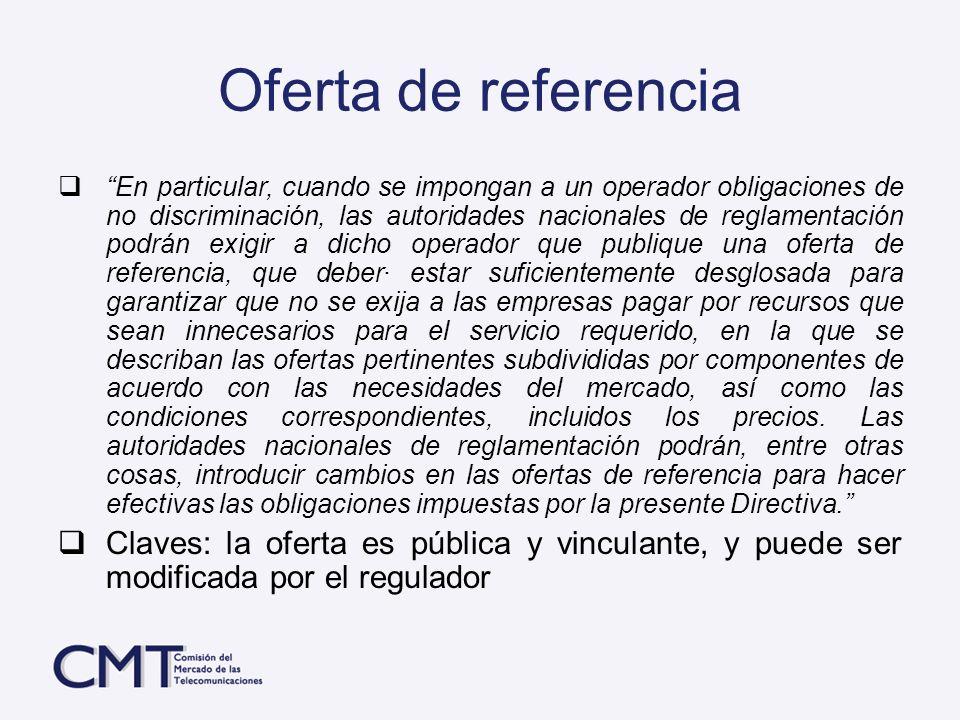 Oferta de referencia En particular, cuando se impongan a un operador obligaciones de no discriminación, las autoridades nacionales de reglamentación p