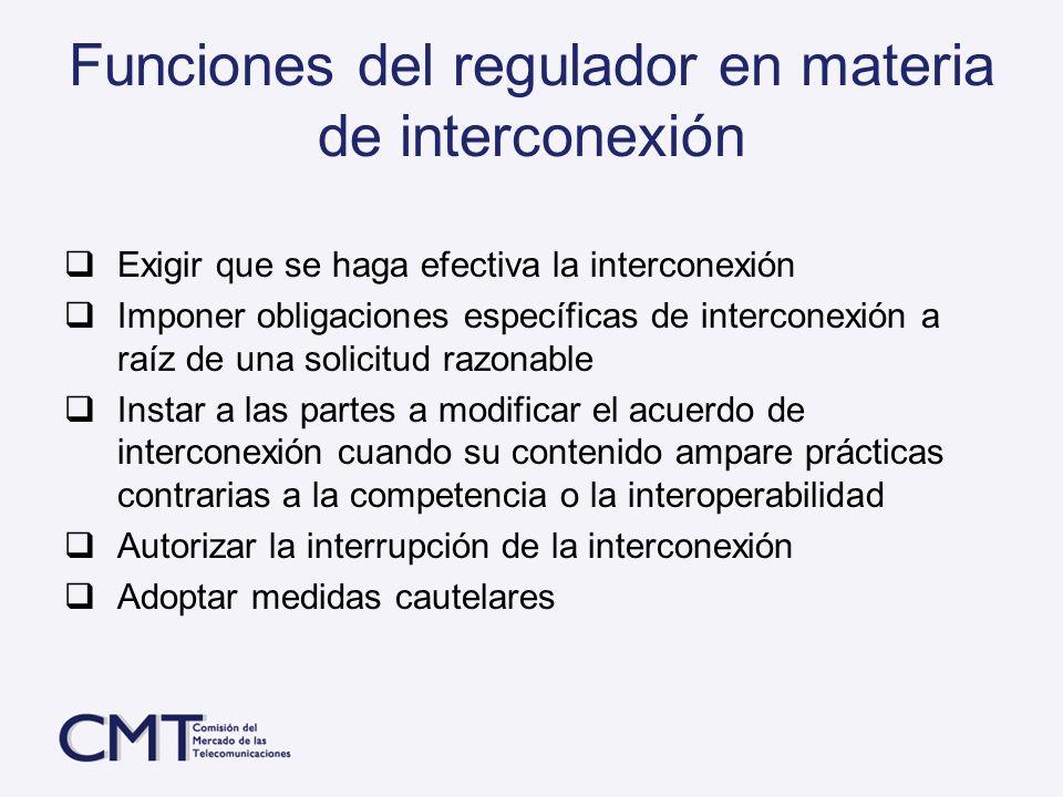 Funciones del regulador en materia de interconexión Exigir que se haga efectiva la interconexión Imponer obligaciones específicas de interconexión a r