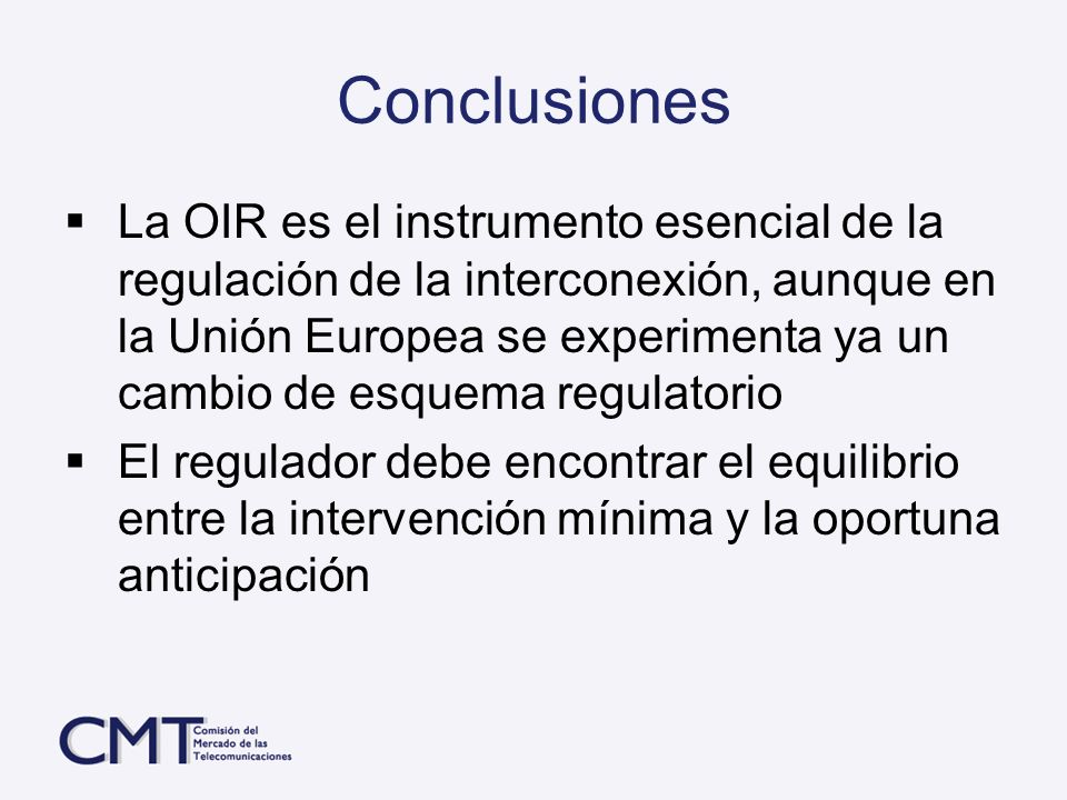 Conclusiones La OIR es el instrumento esencial de la regulación de la interconexión, aunque en la Unión Europea se experimenta ya un cambio de esquema