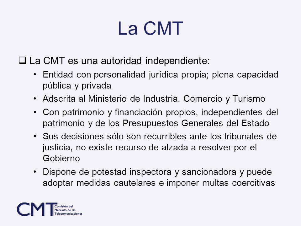 La CMT La CMT es una autoridad independiente: Entidad con personalidad jurídica propia; plena capacidad pública y privada Adscrita al Ministerio de In