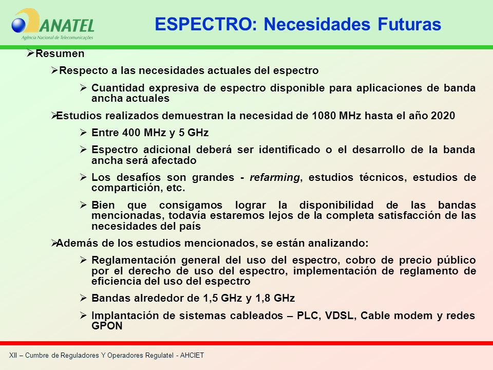 XII – Cumbre de Reguladores Y Operadores Regulatel - AHCIET Resumen Respecto a las necesidades actuales del espectro Cuantidad expresiva de espectro d