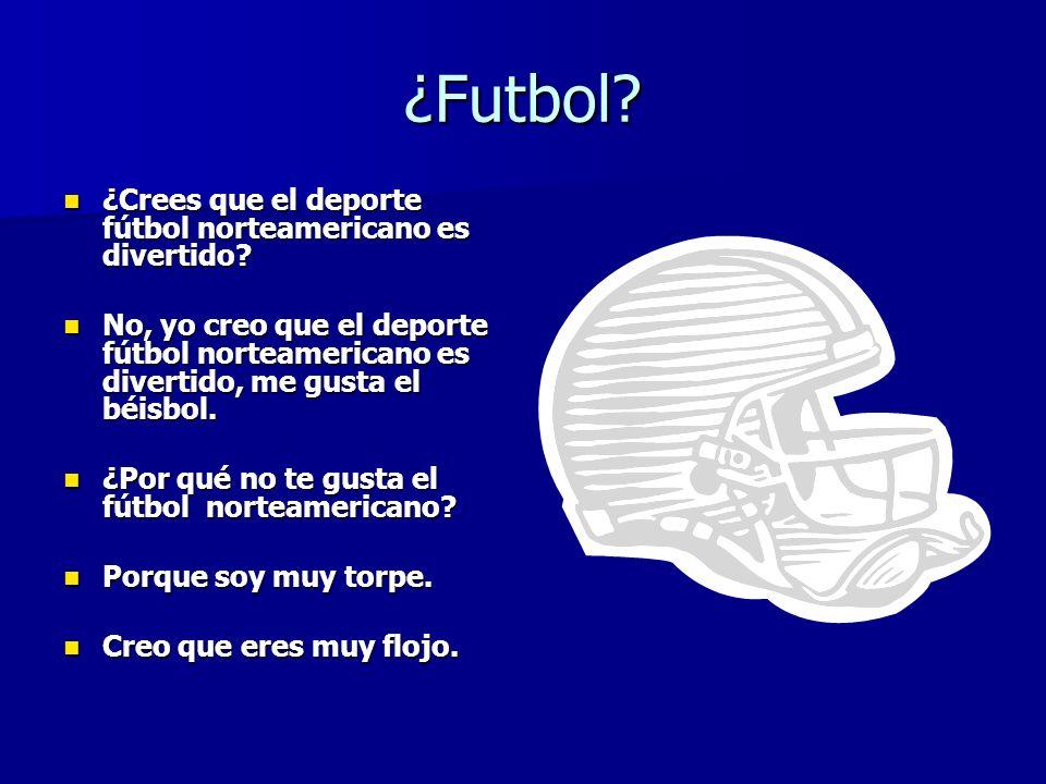 ¿Futbol? ¿Crees que el deporte fútbol norteamericano es divertido? ¿Crees que el deporte fútbol norteamericano es divertido? No, yo creo que el deport