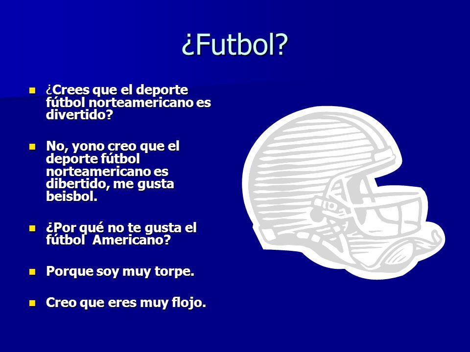 ¿Futbol? ¿Crees que el deporte fútbol norteamericano es divertido? ¿Crees que el deporte fútbol norteamericano es divertido? No, yono creo que el depo