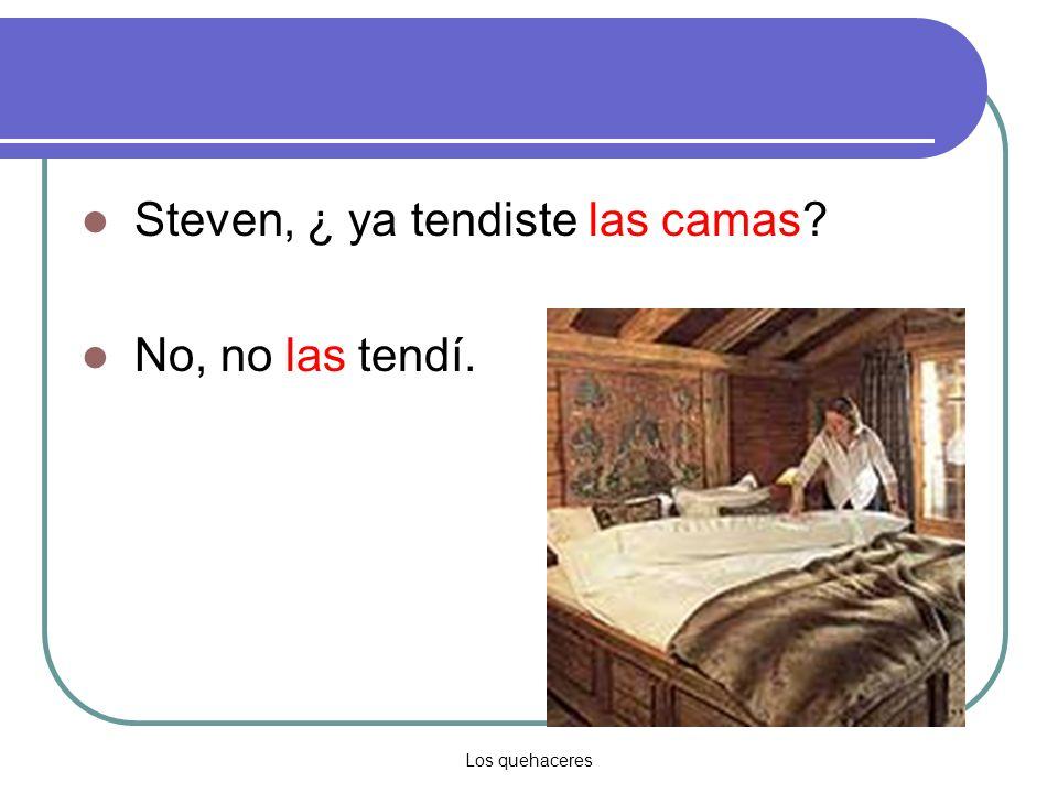Los quehaceres Steven, ¿ ya tendiste las camas No, no las tendí.